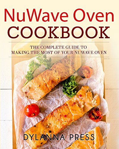 NuWave Oven Cookbook: The Complete Guide to Making the Most of Your NuWave Oven